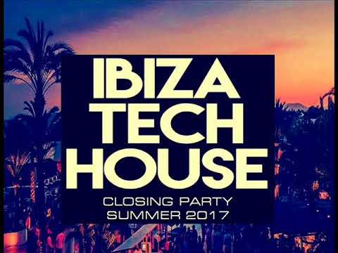 TECH HOUSE IBIZA CLOSING PARTY SUMMER 2017 CLUB MIX